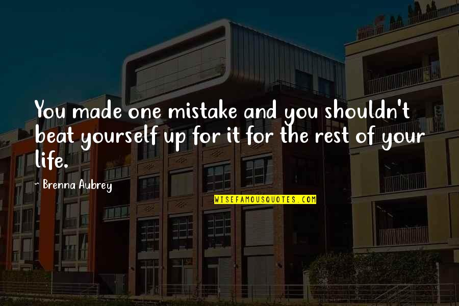 Mia D'angelou Quotes By Brenna Aubrey: You made one mistake and you shouldn't beat