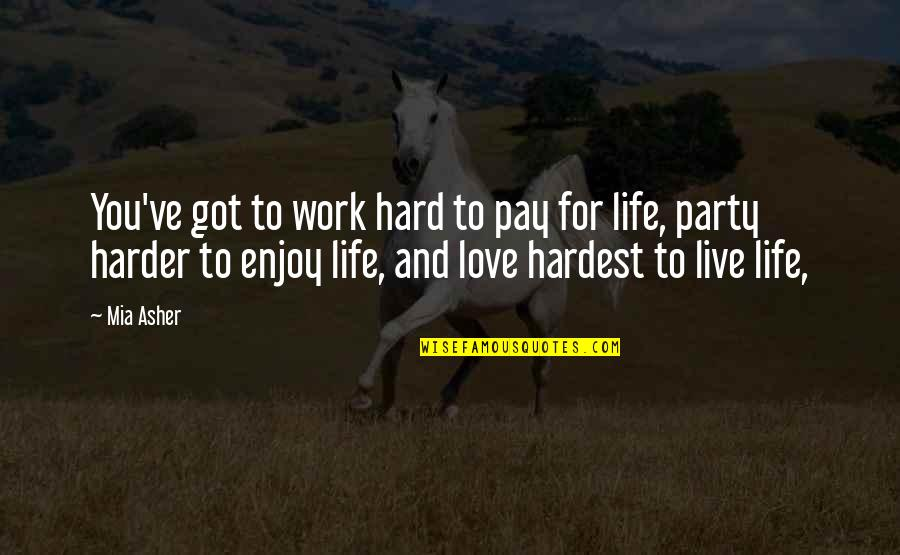 Mia D'angelou Quotes By Mia Asher: You've got to work hard to pay for
