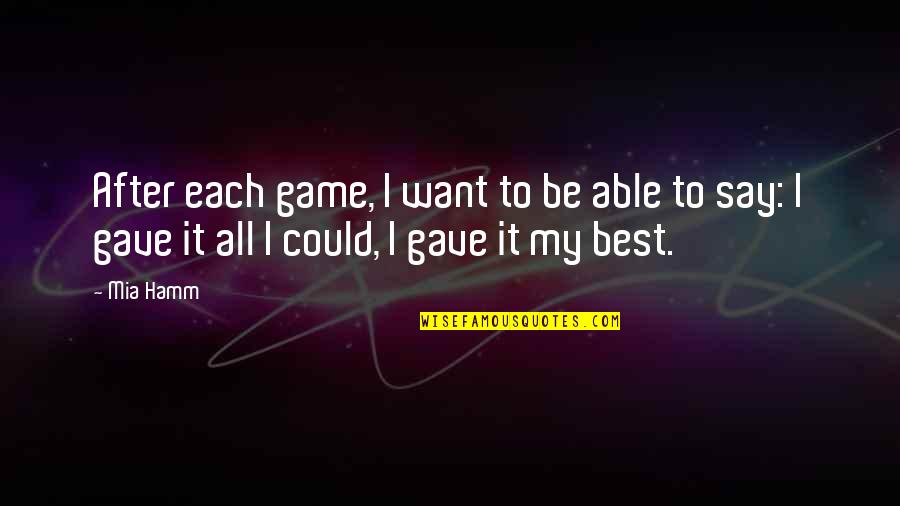 Mia D'angelou Quotes By Mia Hamm: After each game, I want to be able