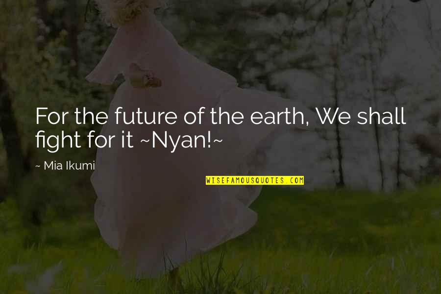 Mia D'angelou Quotes By Mia Ikumi: For the future of the earth, We shall