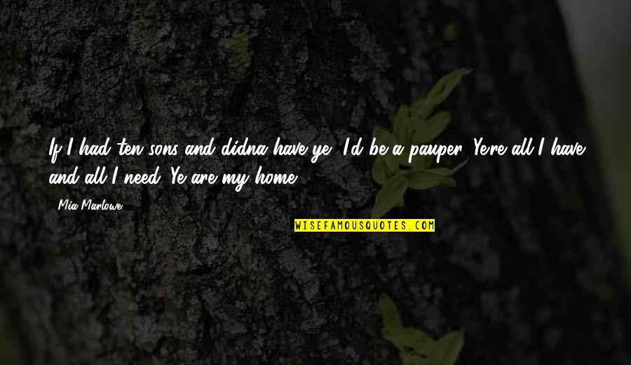 Mia D'angelou Quotes By Mia Marlowe: If I had ten sons and didna have