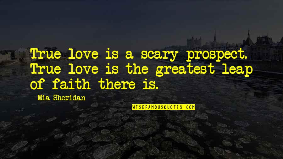 Mia D'angelou Quotes By Mia Sheridan: True love is a scary prospect. True love