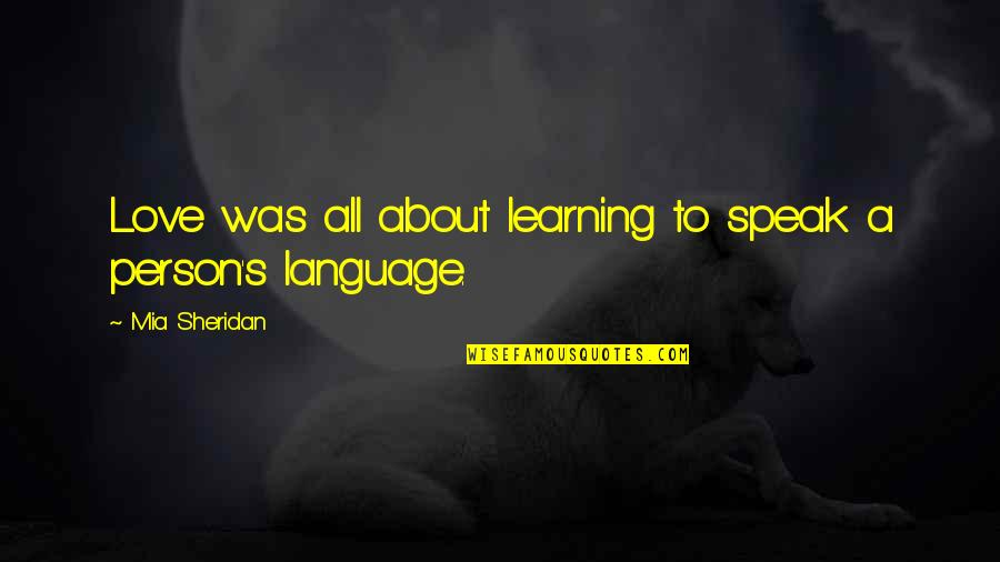 Mia D'angelou Quotes By Mia Sheridan: Love was all about learning to speak a