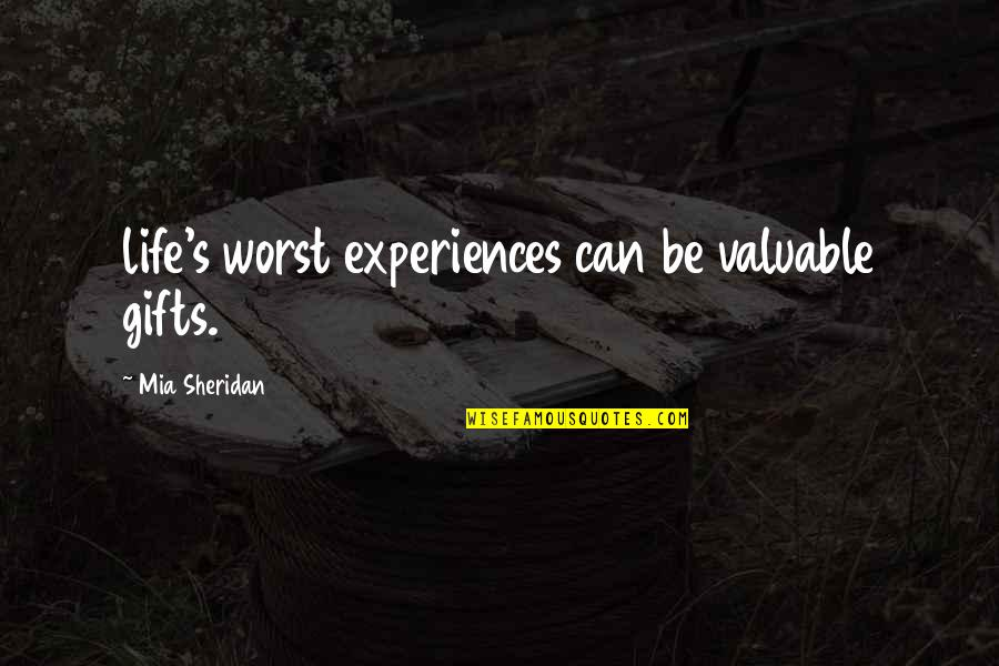 Mia D'angelou Quotes By Mia Sheridan: life's worst experiences can be valuable gifts.