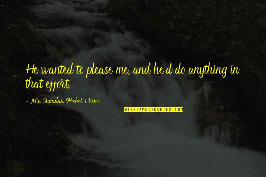 Mia D'angelou Quotes By Mia Sheridan Archer's Voice: He wanted to please me, and he'd do