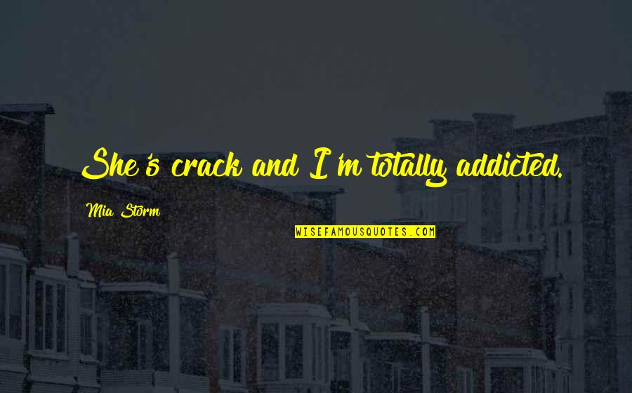 Mia D'angelou Quotes By Mia Storm: She's crack and I'm totally addicted.