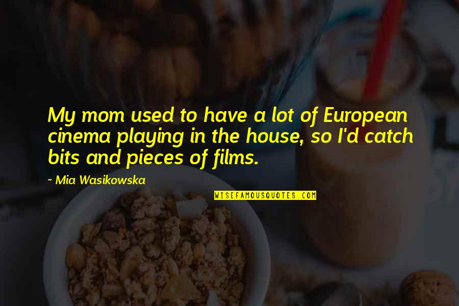 Mia D'angelou Quotes By Mia Wasikowska: My mom used to have a lot of