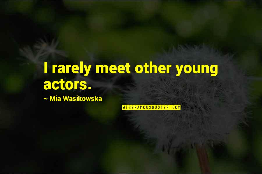 Mia D'angelou Quotes By Mia Wasikowska: I rarely meet other young actors.