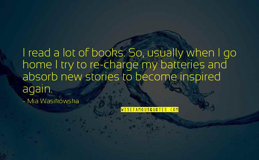 Mia D'angelou Quotes By Mia Wasikowska: I read a lot of books. So, usually