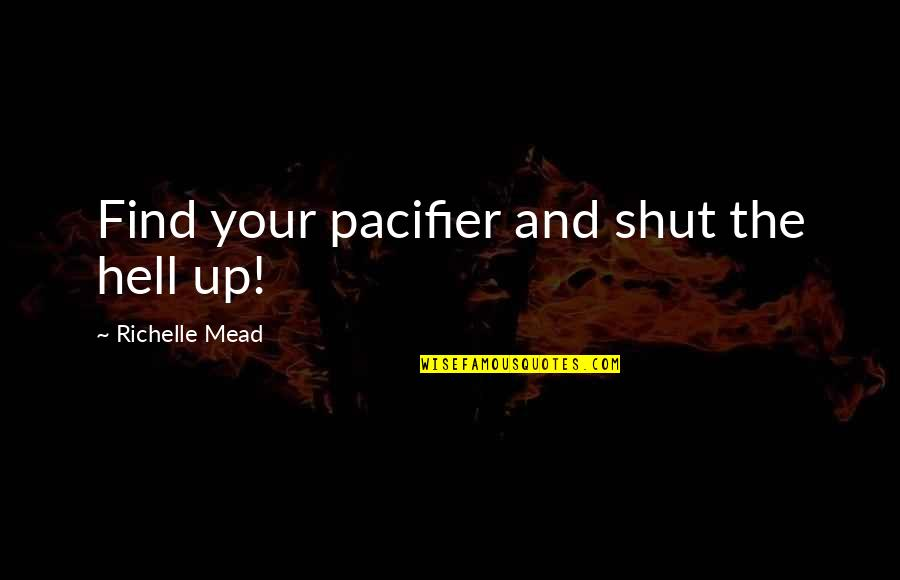Mia D'angelou Quotes By Richelle Mead: Find your pacifier and shut the hell up!