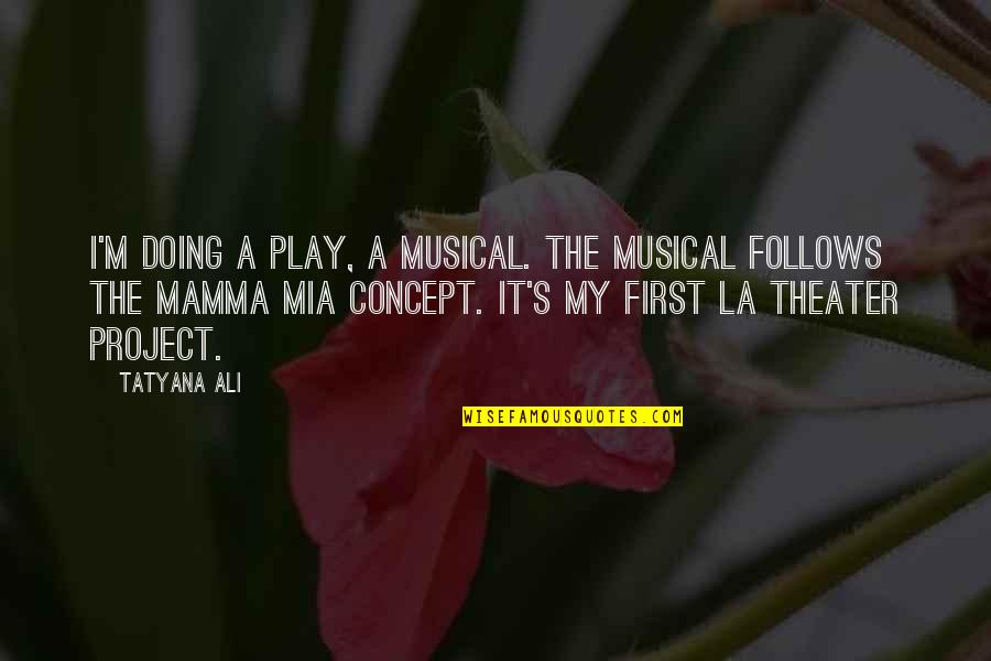 Mia D'angelou Quotes By Tatyana Ali: I'm doing a play, a musical. The musical