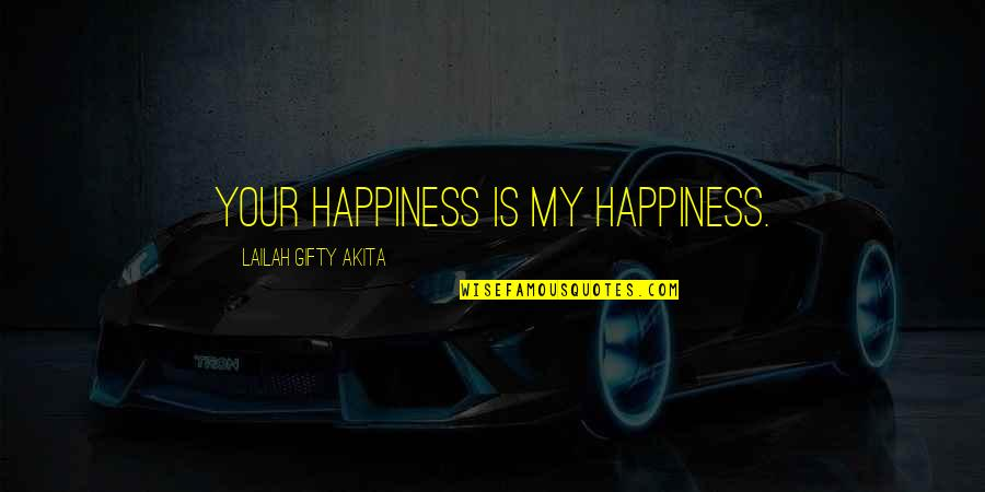 Mia Lyrics Quotes By Lailah Gifty Akita: Your happiness is my happiness.