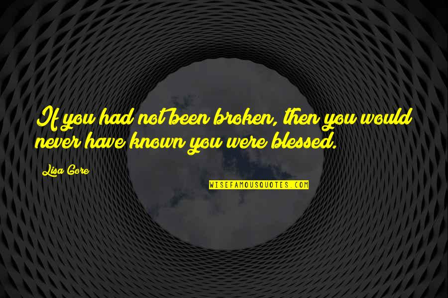 Mia Lyrics Quotes By Lisa Gore: If you had not been broken, then you