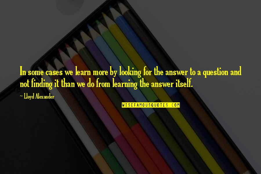 Mia Lyrics Quotes By Lloyd Alexander: In some cases we learn more by looking