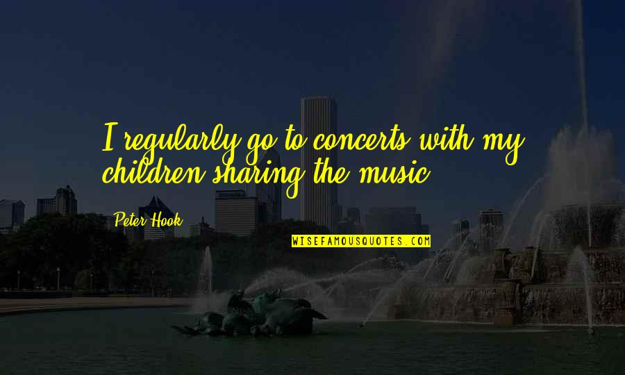Mia Lyrics Quotes By Peter Hook: I regularly go to concerts with my children