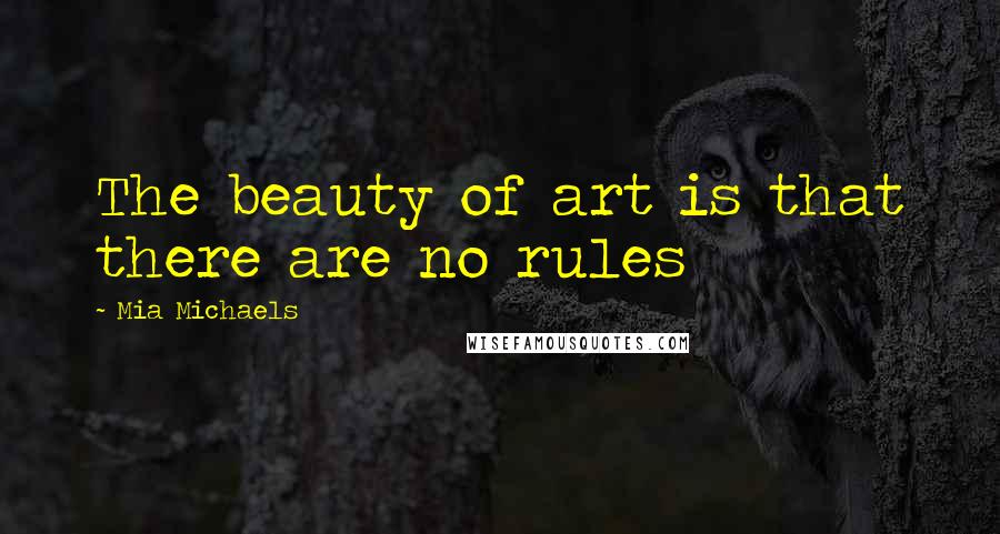 Mia Michaels quotes: The beauty of art is that there are no rules