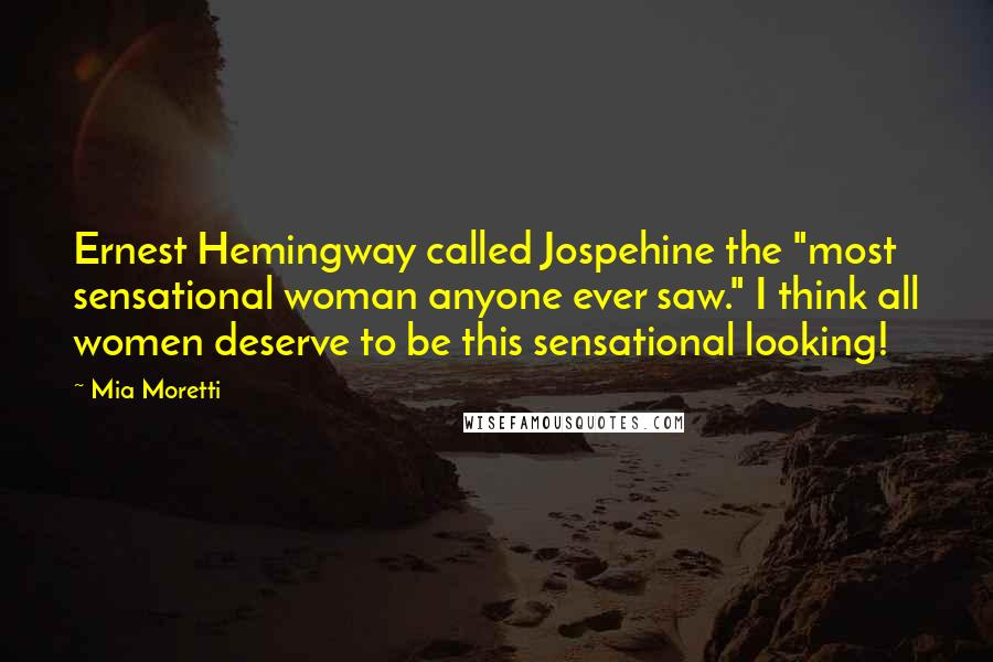 "Mia Moretti quotes: Ernest Hemingway called Jospehine the ""most sensational woman anyone ever saw."" I think all women deserve to be this sensational looking!"