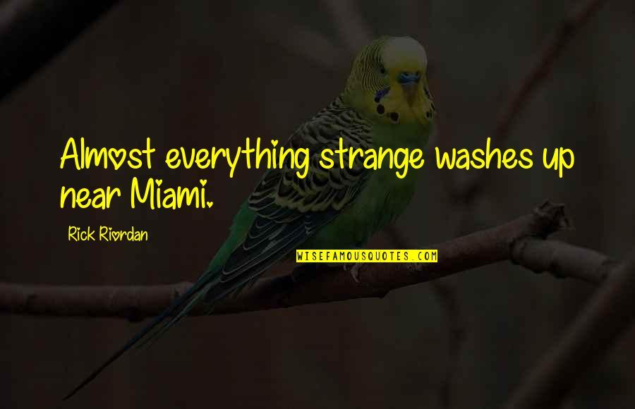 Miami Florida Quotes By Rick Riordan: Almost everything strange washes up near Miami.