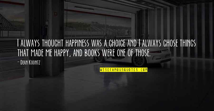 Mica Quotes By Dean Koontz: I always thought happiness was a choice and