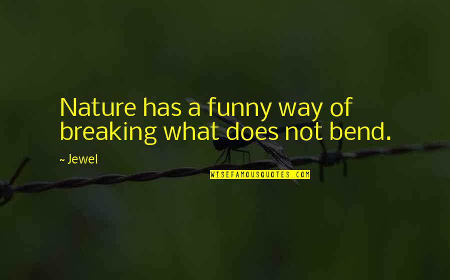 Mica Quotes By Jewel: Nature has a funny way of breaking what