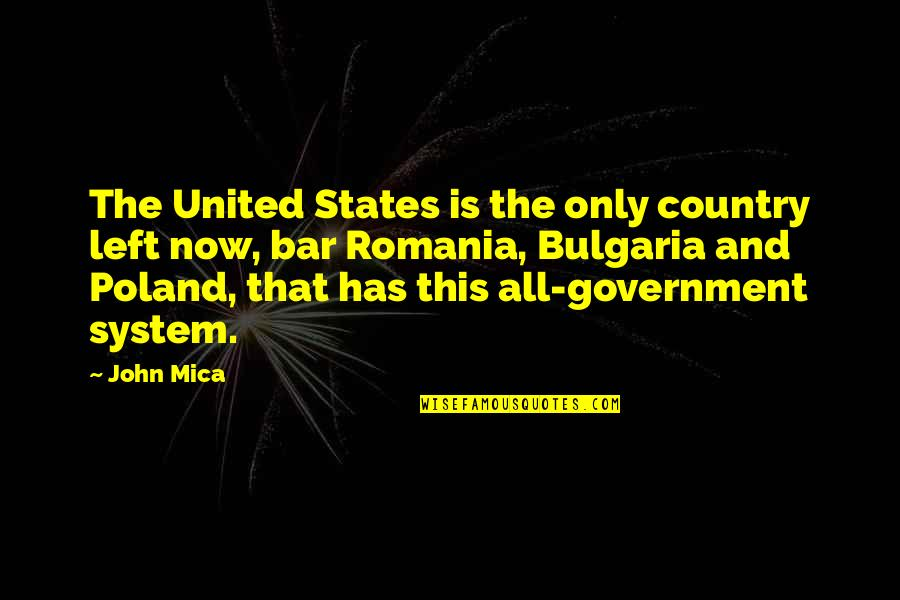 Mica Quotes By John Mica: The United States is the only country left