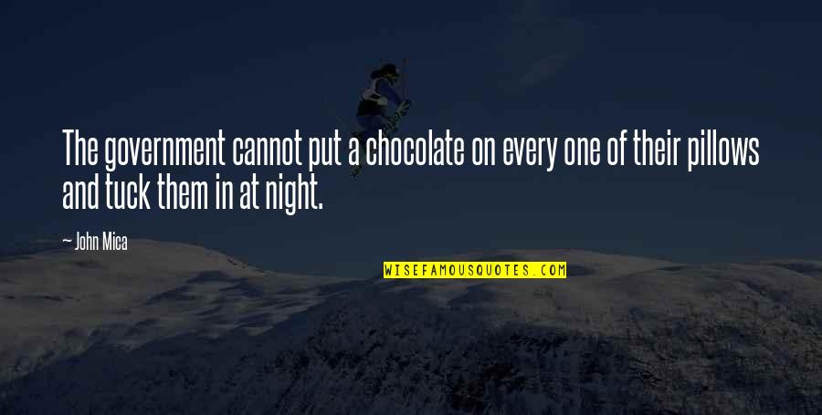 Mica Quotes By John Mica: The government cannot put a chocolate on every