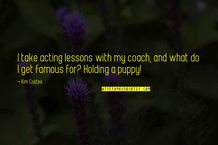 Mica Quotes By Kim Coates: I take acting lessons with my coach, and