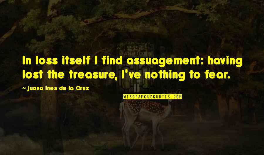 Micawber Quotes By Juana Ines De La Cruz: In loss itself I find assuagement: having lost
