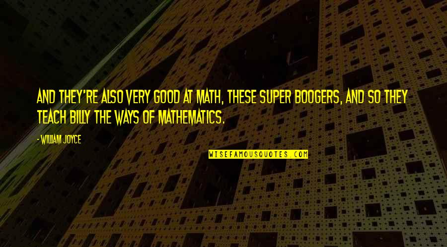 Micawber Quotes By William Joyce: And they're also very good at math, these
