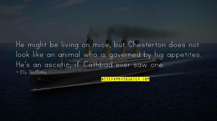 Mice And Cats Quotes By Elly Griffiths: He might be living on mice, but Chesterton