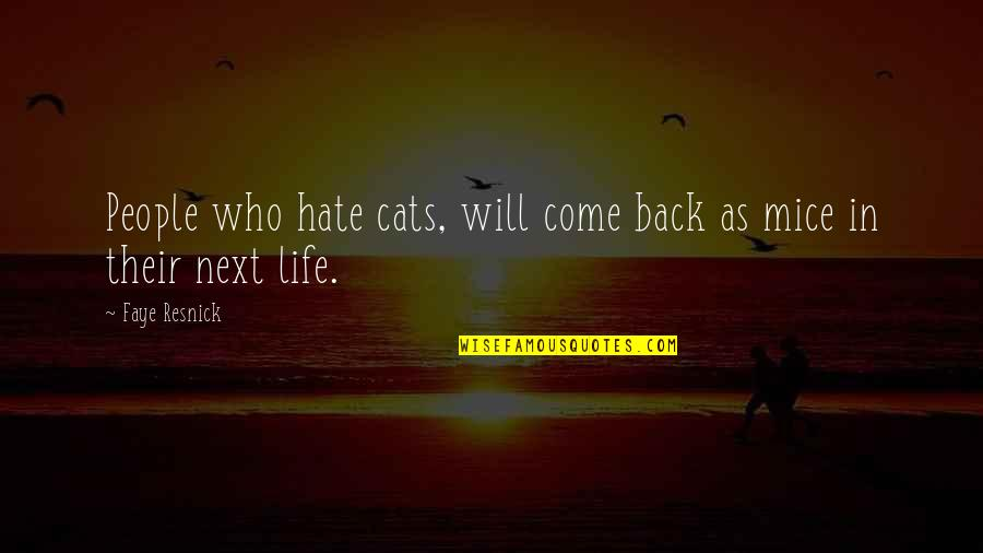 Mice And Cats Quotes By Faye Resnick: People who hate cats, will come back as