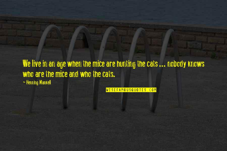 Mice And Cats Quotes By Henning Mankell: We live in an age when the mice