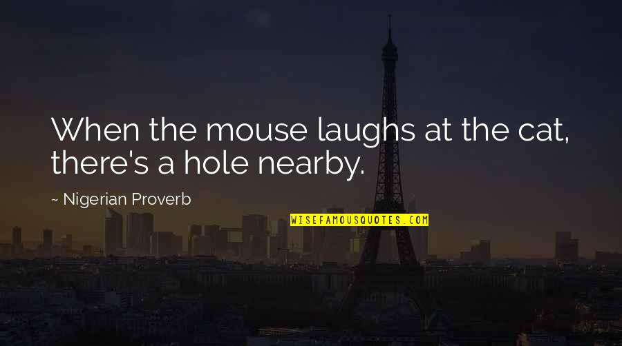 Mice And Cats Quotes By Nigerian Proverb: When the mouse laughs at the cat, there's
