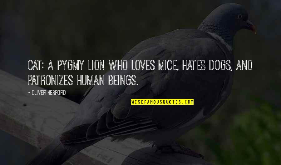 Mice And Cats Quotes By Oliver Herford: Cat: a pygmy lion who loves mice, hates