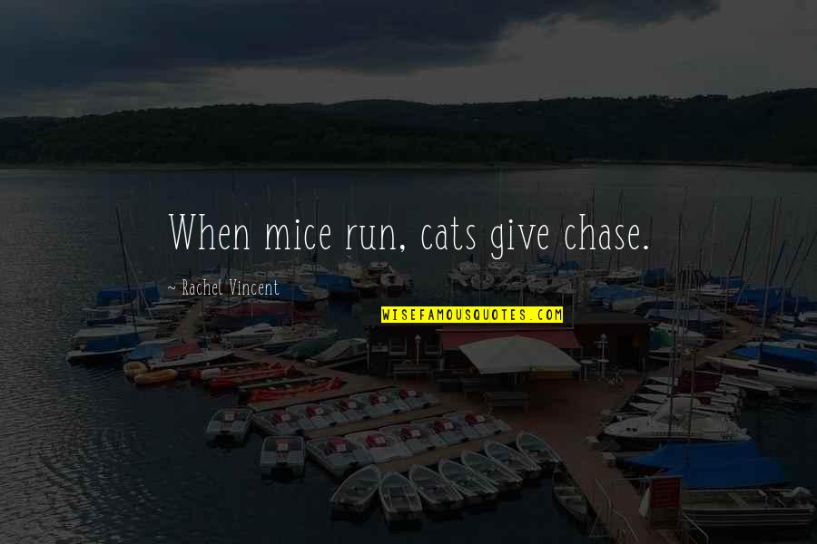 Mice And Cats Quotes By Rachel Vincent: When mice run, cats give chase.