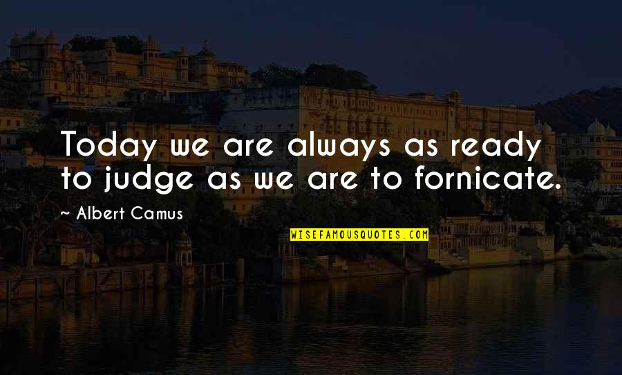 Mice Valentine Quotes By Albert Camus: Today we are always as ready to judge