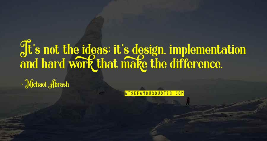 Michael Abrash Quotes By Michael Abrash: It's not the ideas; it's design, implementation and