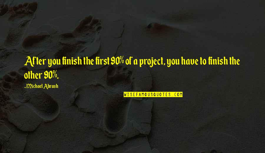 Michael Abrash Quotes By Michael Abrash: After you finish the first 90% of a