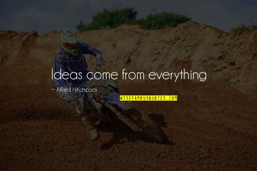 Michael Aranda Quotes By Alfred Hitchcock: Ideas come from everything