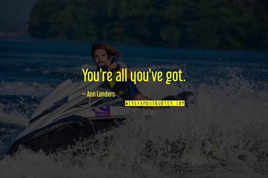 Michael Aranda Quotes By Ann Landers: You're all you've got.