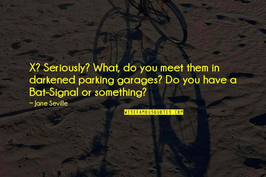 Michael Aranda Quotes By Jane Seville: X? Seriously? What, do you meet them in