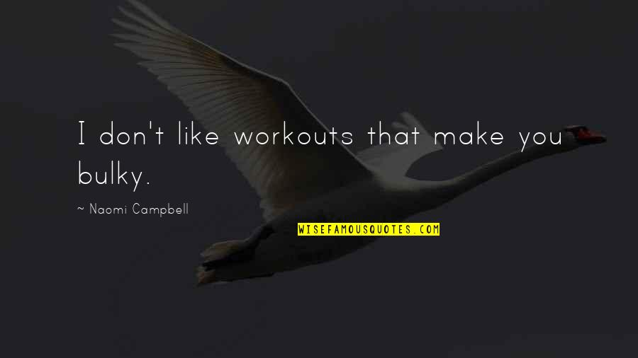 Michael Aranda Quotes By Naomi Campbell: I don't like workouts that make you bulky.