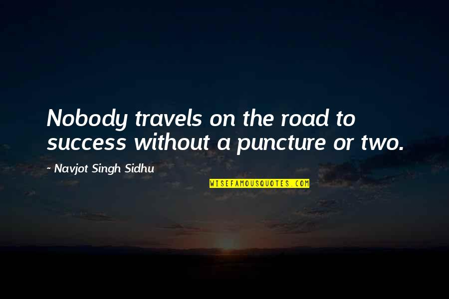 Michael Aranda Quotes By Navjot Singh Sidhu: Nobody travels on the road to success without