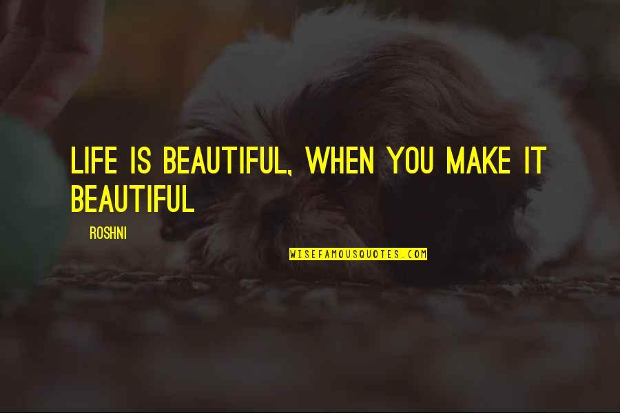 Michael Aranda Quotes By Roshni: Life is beautiful, when you make it beautiful