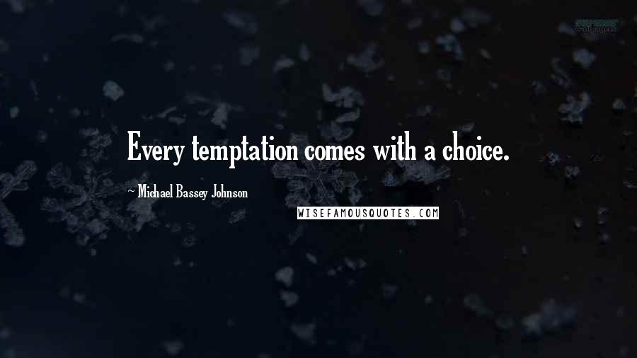 Michael Bassey Johnson quotes: Every temptation comes with a choice.