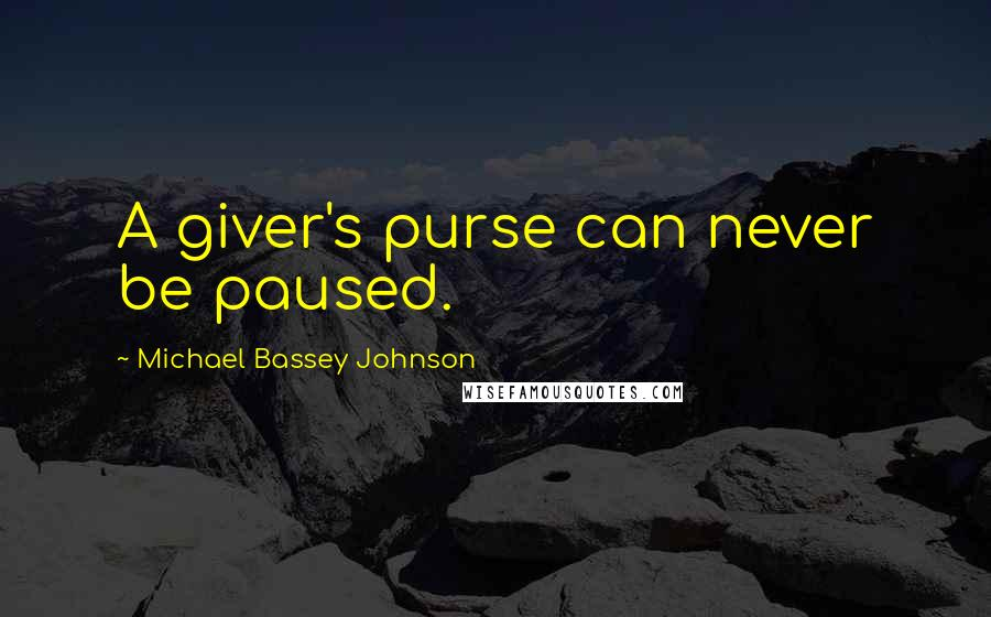 Michael Bassey Johnson quotes: A giver's purse can never be paused.