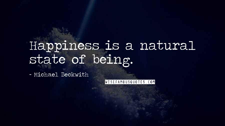 Michael Beckwith quotes: Happiness is a natural state of being.