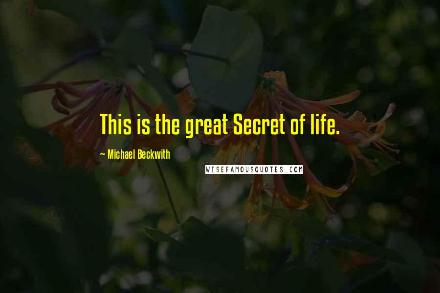 Michael Beckwith quotes: This is the great Secret of life.