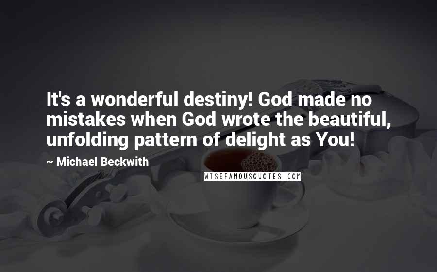 Michael Beckwith quotes: It's a wonderful destiny! God made no mistakes when God wrote the beautiful, unfolding pattern of delight as You!