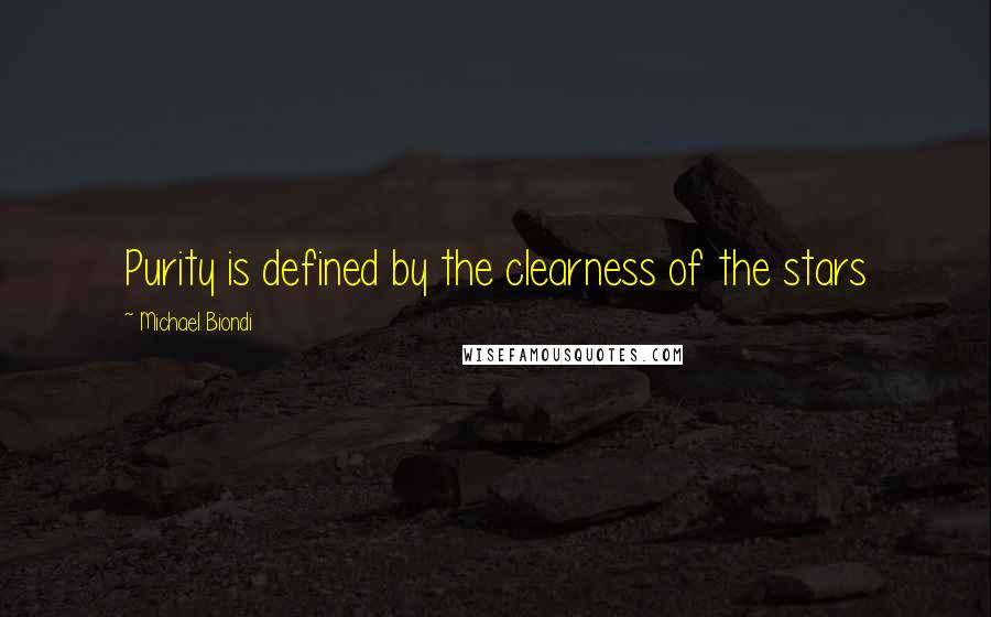 Michael Biondi quotes: Purity is defined by the clearness of the stars